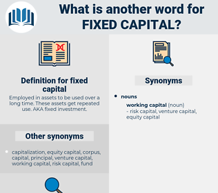 fixed capital, synonym fixed capital, another word for fixed capital, words like fixed capital, thesaurus fixed capital