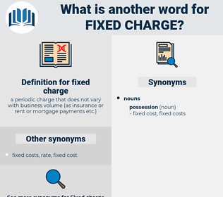 fixed charge, synonym fixed charge, another word for fixed charge, words like fixed charge, thesaurus fixed charge