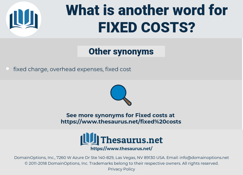 fixed costs, synonym fixed costs, another word for fixed costs, words like fixed costs, thesaurus fixed costs