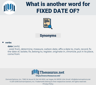 fixed date of, synonym fixed date of, another word for fixed date of, words like fixed date of, thesaurus fixed date of