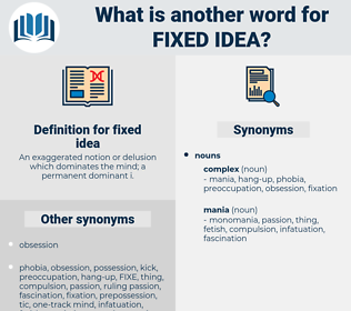 fixed idea, synonym fixed idea, another word for fixed idea, words like fixed idea, thesaurus fixed idea