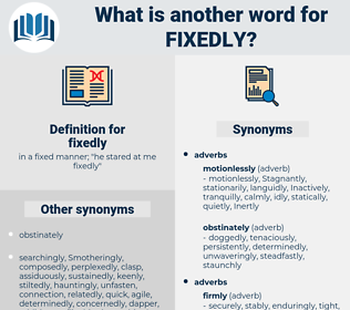 fixedly, synonym fixedly, another word for fixedly, words like fixedly, thesaurus fixedly