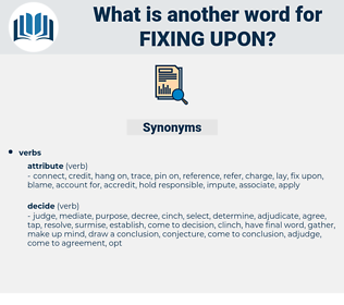 fixing upon, synonym fixing upon, another word for fixing upon, words like fixing upon, thesaurus fixing upon
