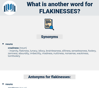 flakinesses, synonym flakinesses, another word for flakinesses, words like flakinesses, thesaurus flakinesses