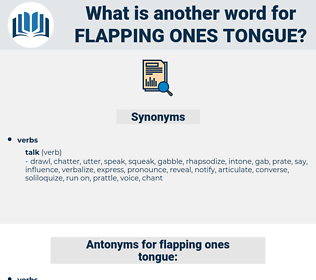 flapping ones tongue, synonym flapping ones tongue, another word for flapping ones tongue, words like flapping ones tongue, thesaurus flapping ones tongue