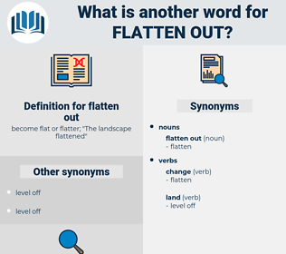 flatten out, synonym flatten out, another word for flatten out, words like flatten out, thesaurus flatten out