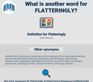 Flatteringly, synonym Flatteringly, another word for Flatteringly, words like Flatteringly, thesaurus Flatteringly