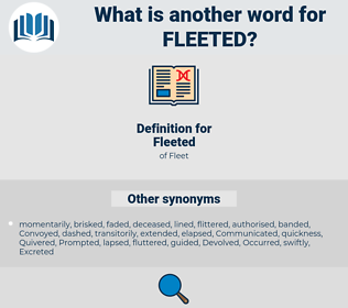 Fleeted, synonym Fleeted, another word for Fleeted, words like Fleeted, thesaurus Fleeted
