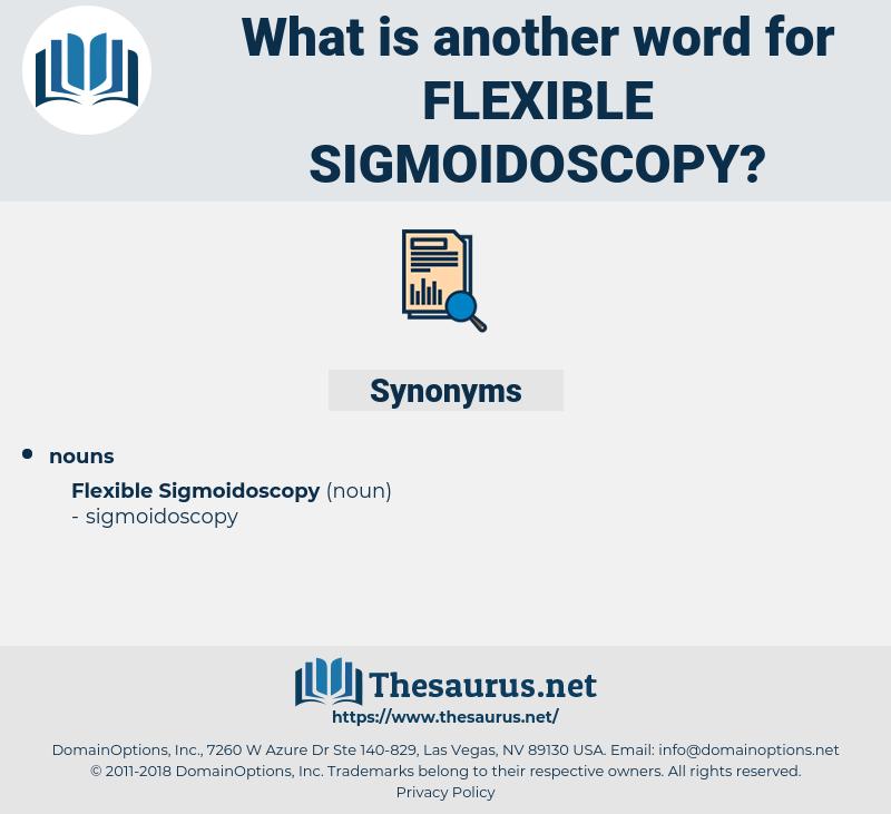 Flexible Sigmoidoscopy, synonym Flexible Sigmoidoscopy, another word for Flexible Sigmoidoscopy, words like Flexible Sigmoidoscopy, thesaurus Flexible Sigmoidoscopy