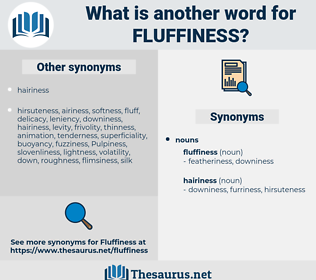 fluffiness, synonym fluffiness, another word for fluffiness, words like fluffiness, thesaurus fluffiness