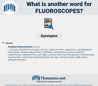 fluoroscopes, synonym fluoroscopes, another word for fluoroscopes, words like fluoroscopes, thesaurus fluoroscopes