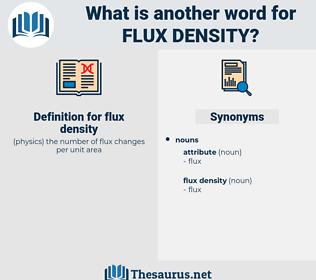 flux density, synonym flux density, another word for flux density, words like flux density, thesaurus flux density