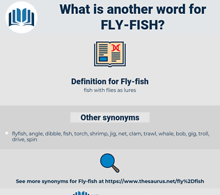 Fly-fish, synonym Fly-fish, another word for Fly-fish, words like Fly-fish, thesaurus Fly-fish