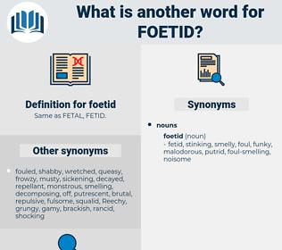 foetid, synonym foetid, another word for foetid, words like foetid, thesaurus foetid