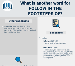 follow in the footsteps of, synonym follow in the footsteps of, another word for follow in the footsteps of, words like follow in the footsteps of, thesaurus follow in the footsteps of