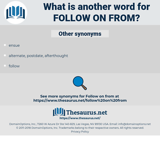 follow on from, synonym follow on from, another word for follow on from, words like follow on from, thesaurus follow on from