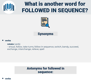 followed in sequence, synonym followed in sequence, another word for followed in sequence, words like followed in sequence, thesaurus followed in sequence