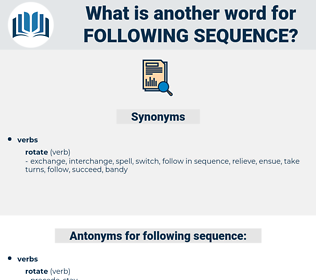 following sequence, synonym following sequence, another word for following sequence, words like following sequence, thesaurus following sequence