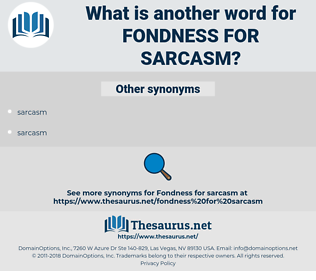 fondness for sarcasm, synonym fondness for sarcasm, another word for fondness for sarcasm, words like fondness for sarcasm, thesaurus fondness for sarcasm