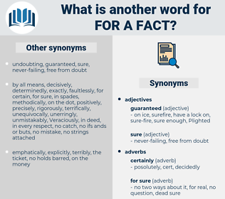 for a fact, synonym for a fact, another word for for a fact, words like for a fact, thesaurus for a fact