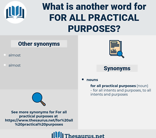 for all practical purposes, synonym for all practical purposes, another word for for all practical purposes, words like for all practical purposes, thesaurus for all practical purposes