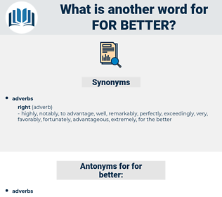 for better, synonym for better, another word for for better, words like for better, thesaurus for better