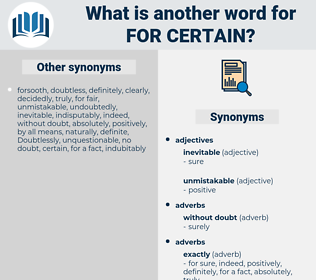 for certain, synonym for certain, another word for for certain, words like for certain, thesaurus for certain
