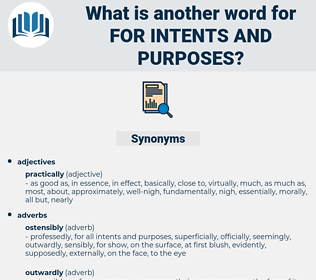 for intents and purposes, synonym for intents and purposes, another word for for intents and purposes, words like for intents and purposes, thesaurus for intents and purposes
