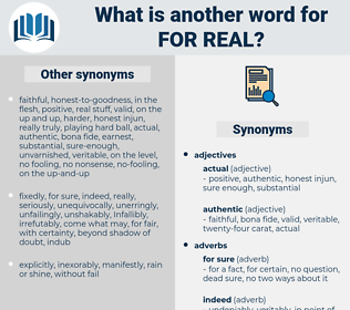for real, synonym for real, another word for for real, words like for real, thesaurus for real