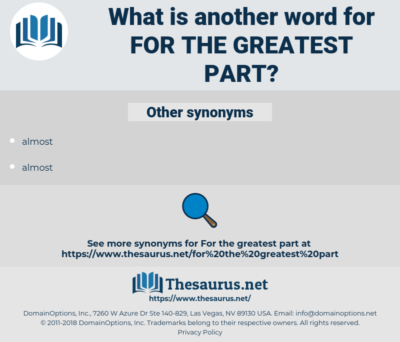 for the greatest part, synonym for the greatest part, another word for for the greatest part, words like for the greatest part, thesaurus for the greatest part