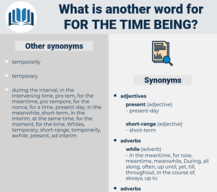 for the time being, synonym for the time being, another word for for the time being, words like for the time being, thesaurus for the time being