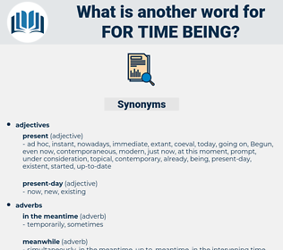 for time being, synonym for time being, another word for for time being, words like for time being, thesaurus for time being