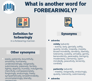 forbearingly, synonym forbearingly, another word for forbearingly, words like forbearingly, thesaurus forbearingly