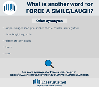 force a smile/laugh, synonym force a smile/laugh, another word for force a smile/laugh, words like force a smile/laugh, thesaurus force a smile/laugh