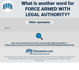 force armed with legal authority, synonym force armed with legal authority, another word for force armed with legal authority, words like force armed with legal authority, thesaurus force armed with legal authority