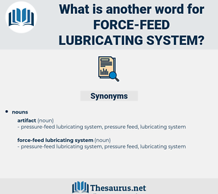 force-feed lubricating system, synonym force-feed lubricating system, another word for force-feed lubricating system, words like force-feed lubricating system, thesaurus force-feed lubricating system