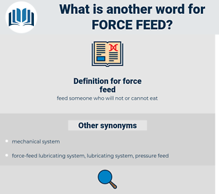 force feed, synonym force feed, another word for force feed, words like force feed, thesaurus force feed