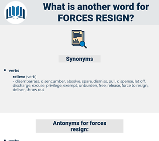 forces resign, synonym forces resign, another word for forces resign, words like forces resign, thesaurus forces resign