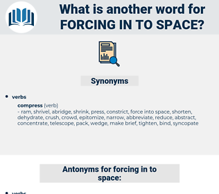forcing in to space, synonym forcing in to space, another word for forcing in to space, words like forcing in to space, thesaurus forcing in to space