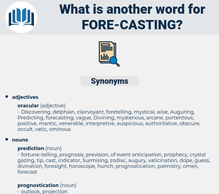 fore casting, synonym fore casting, another word for fore casting, words like fore casting, thesaurus fore casting