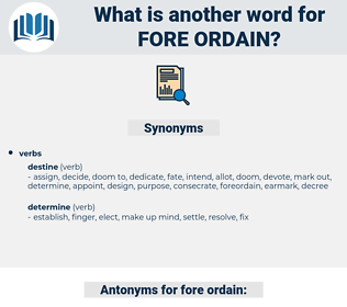 fore ordain, synonym fore ordain, another word for fore ordain, words like fore ordain, thesaurus fore ordain