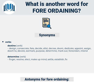 fore ordaining, synonym fore ordaining, another word for fore ordaining, words like fore ordaining, thesaurus fore ordaining