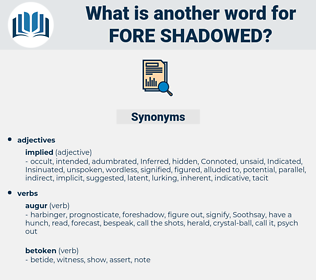 fore shadowed, synonym fore shadowed, another word for fore shadowed, words like fore shadowed, thesaurus fore shadowed