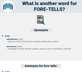 fore-tells, synonym fore-tells, another word for fore-tells, words like fore-tells, thesaurus fore-tells