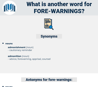 fore-warnings, synonym fore-warnings, another word for fore-warnings, words like fore-warnings, thesaurus fore-warnings