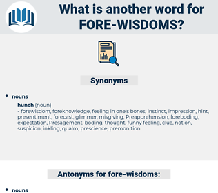 fore wisdoms, synonym fore wisdoms, another word for fore wisdoms, words like fore wisdoms, thesaurus fore wisdoms