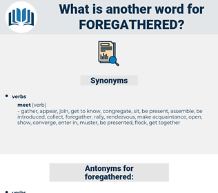 foregathered, synonym foregathered, another word for foregathered, words like foregathered, thesaurus foregathered