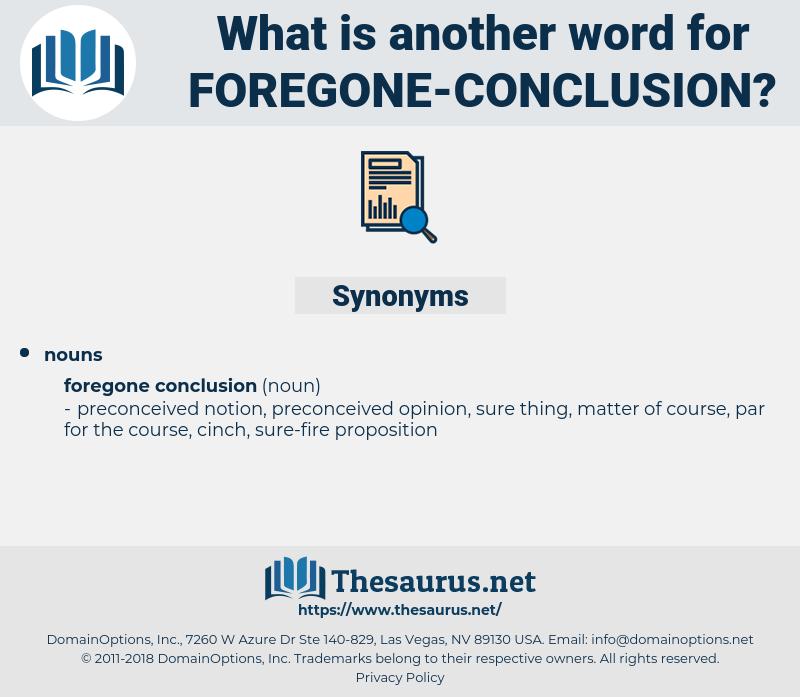 foregone conclusion, synonym foregone conclusion, another word for foregone conclusion, words like foregone conclusion, thesaurus foregone conclusion