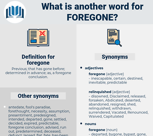 foregone, synonym foregone, another word for foregone, words like foregone, thesaurus foregone