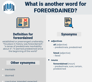foreordained, synonym foreordained, another word for foreordained, words like foreordained, thesaurus foreordained